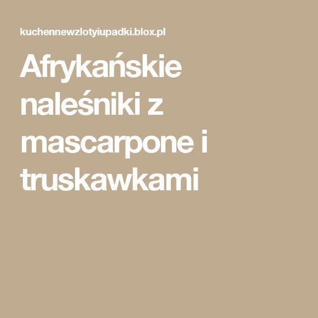 Afrykańskie naleśniki z mascarpone i truskawkami