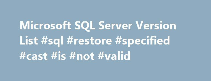 Microsoft SQL Server Version List #sql #restore #specified #cast #is #not #valid http://spain.nef2.com/microsoft-sql-server-version-list-sql-restore-specified-cast-is-not-valid/  # Microsoft SQL Server Version List Released To Manufacturing ; It is the original, released build version of the product, i.e. what you get on the DVD or when you download the ISO file from MSDN. Cumulative Update ; Cumulative updates contain the bug fixes and enhancements–up to that point in time–that have been…