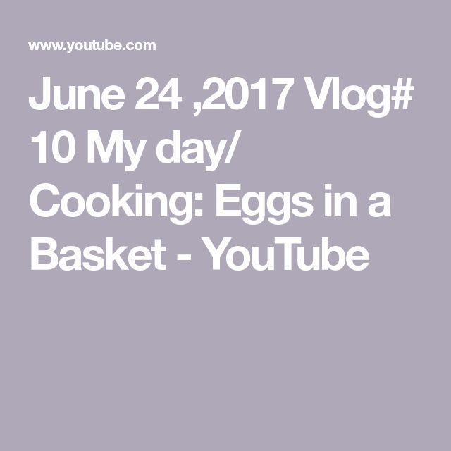June 24 ,2017 Vlog# 10 My day/ Cooking: Eggs in a Basket - YouTube