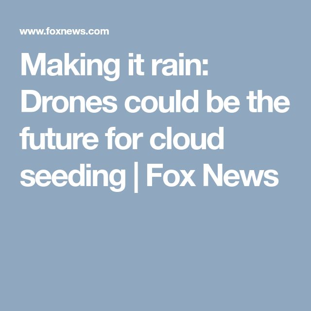 Making it rain: Drones could be the future for cloud seeding | Fox News