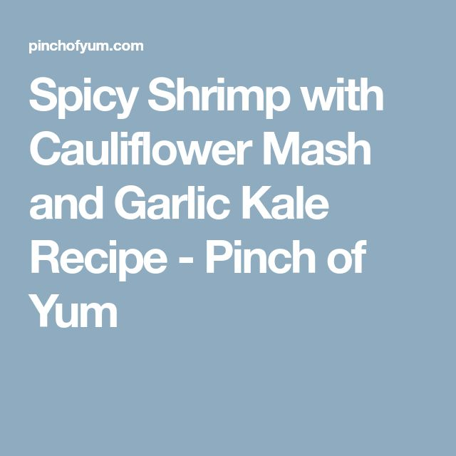 Spicy Shrimp with Cauliflower Mash and Garlic Kale Recipe - Pinch of Yum