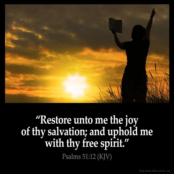 Restore unto me the joy of thy salvation; and uphold me with thy free spirit. – Psalms 51:12 (KJV) from King James Version Bible (KJV Bible)