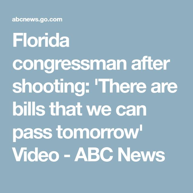 Florida congressman after shooting: 'There are bills that we can pass tomorrow' Video - ABC News