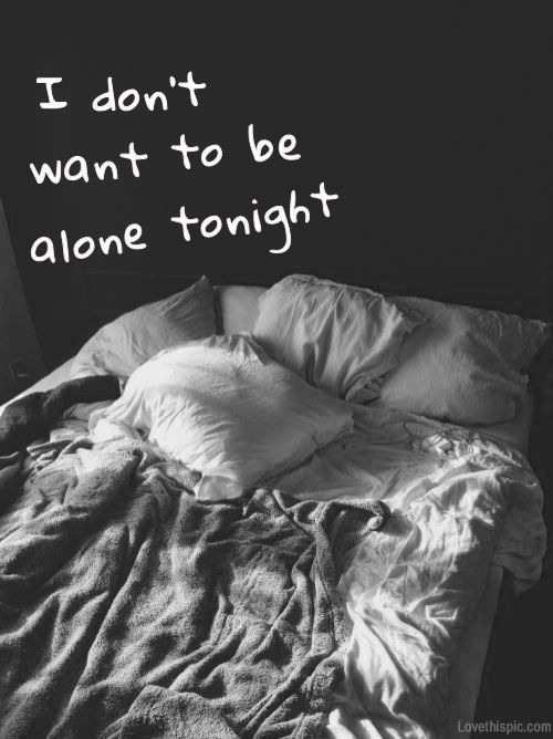 I don't want to be alone tonight quotes black and white lonely