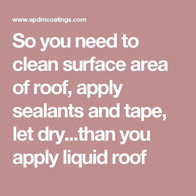 So you need to clean surface area of roof, apply sealants and tape, let dry...than you apply liquid roof