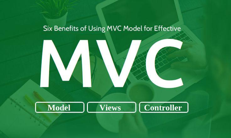 Six Benefits of Using MVC Model for Effective #WebApplicationDevelopment