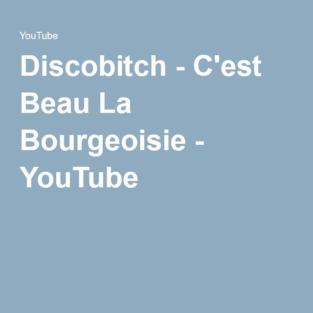 Discobitch - C'est Beau La Bourgeoisie - YouTube