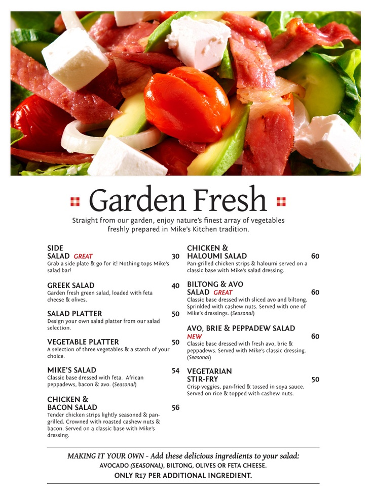 Garden Fresh Straight from our garden, enjoy nature's finest array of vegetables freshly prepared in Mike's Kitchen tradition,