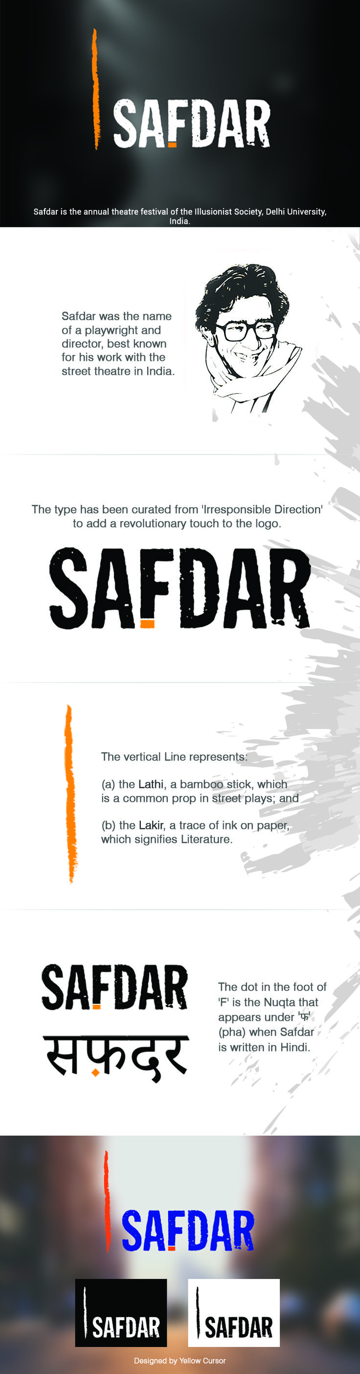 The Logo for Safdar. The Orange Line on the left represents (a) the Lathi, a bamboo stick, which is a common prop in street plays; and (b) the Lakir, a trace of ink on paper, which signifies Literature. The dot in the foot of 'F' is the Nuqta that appears under 'फ' (pha) when Safdar is written in Hindi. Safdar was the name of a playwright and director, best known for his work with street theatre in India.