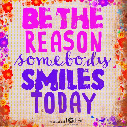 Awesome Be The Reason Someone Smiles Today! Keep SmilingNatural Life QuotesWisdom  QuotesFamous QuotesInspiration ...
