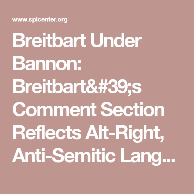 Breitbart Under Bannon: Breitbart's Comment Section Reflects Alt-Right, Anti-Semitic Language | Southern Poverty Law Center