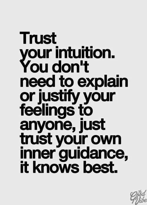 trust yourself - if you don't you will go awry...
