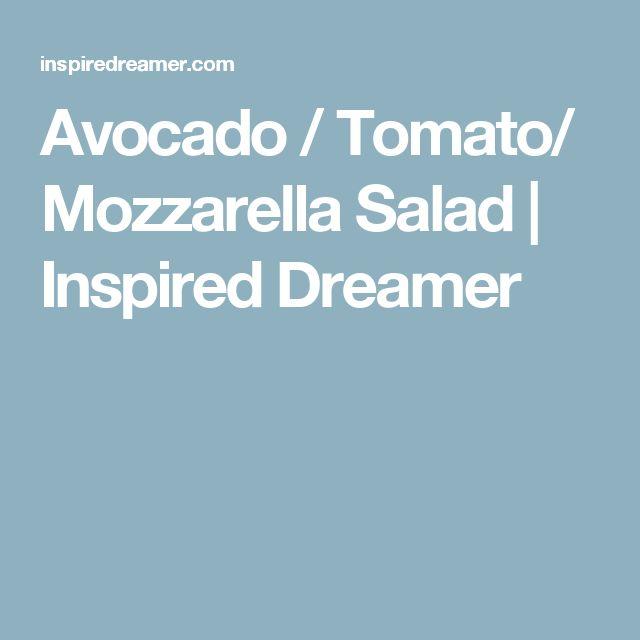 Avocado / Tomato/ Mozzarella Salad   Inspired Dreamer