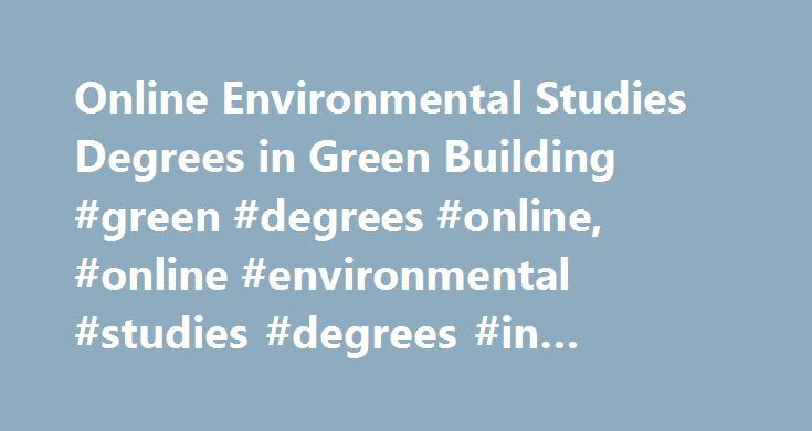 Online Environmental Studies Degrees in Green Building #green #degrees #online, #online #environmental #studies #degrees #in #green #building http://michigan.nef2.com/online-environmental-studies-degrees-in-green-building-green-degrees-online-online-environmental-studies-degrees-in-green-building/  # Online Environmental Studies Degrees in Green Building Find out about online Environmental Studies in Green Building courses and in which programs they're most commonly offered. Get course…