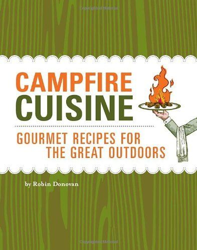 Campfire Cuisine: Gourmet Recipes for the Great Outdoors by Robin Donovan, http://www.amazon.com/dp/1594740852/ref=cm_sw_r_pi_dp_lwIxrb0DR76R1