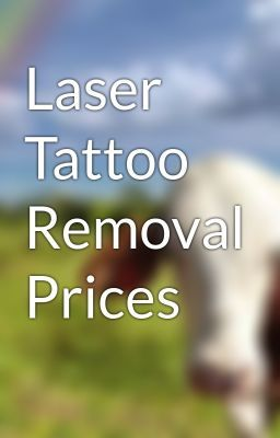 "Read ""Laser Tattoo Removal Prices     - Several Factors Determine Laser Tattoo Removal Prices"" #wattpad #action"