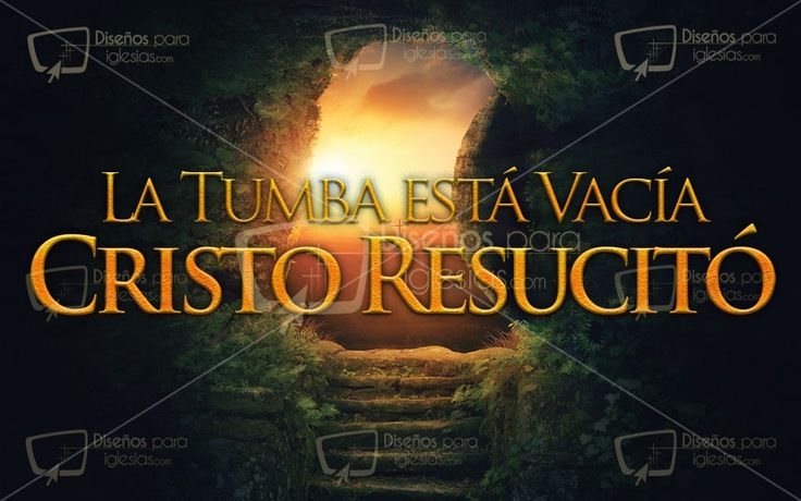 La Tumba está vacía Cristo Resucito