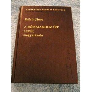 A Romaiakhoz Irt Level Magyarazata: Kalvin Janos / Reformatus Egyhazi Konyvtar  $39.99