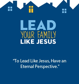 """""""To Lead Like Jesus, Have an Eternal Perspective."""""""