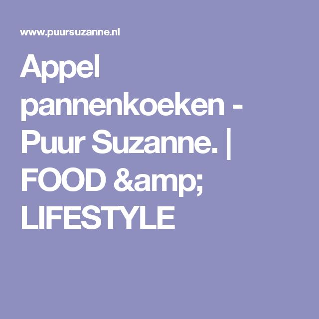 Appel pannenkoeken - Puur Suzanne.   FOOD & LIFESTYLE