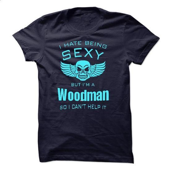 I Hate Being Sexy I Am A Woodman - #cool tee shirts #hooded sweatshirt. MORE INFO => https://www.sunfrog.com/LifeStyle/I-Hate-Being-Sexy-I-Am-A-Woodman-46421325-Guys.html?60505