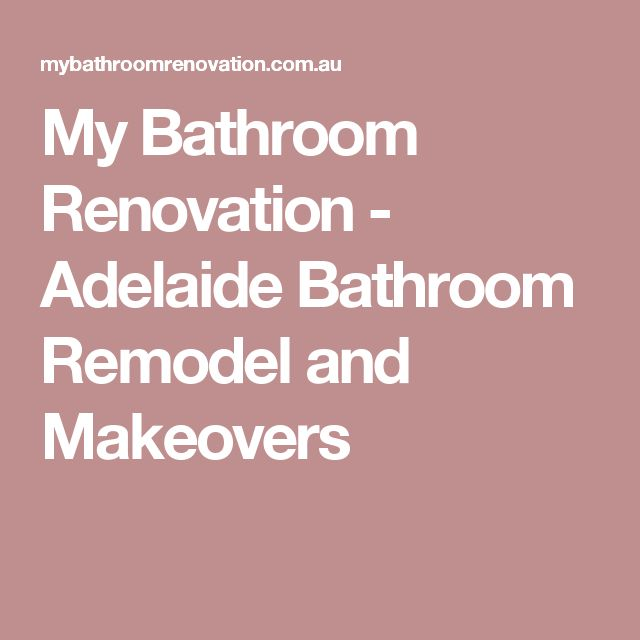 My Bathroom Renovation - Adelaide Bathroom Remodel and Makeovers
