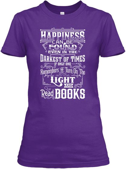 Happiness Can Be Found Even In The Darkest Of Times If Only One Remembers To Turn On The Light And Read Books Purple Women's T-Shirt Front