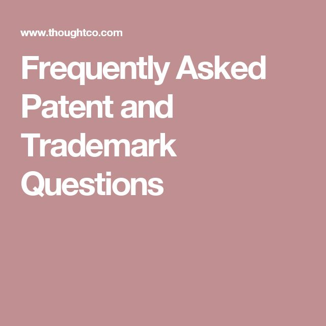 Frequently Asked Patent and Trademark Questions