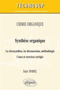 Daniel Sparfel - Synthèse organique - La rétrosynthèse, les déconnexions, méthodologie.