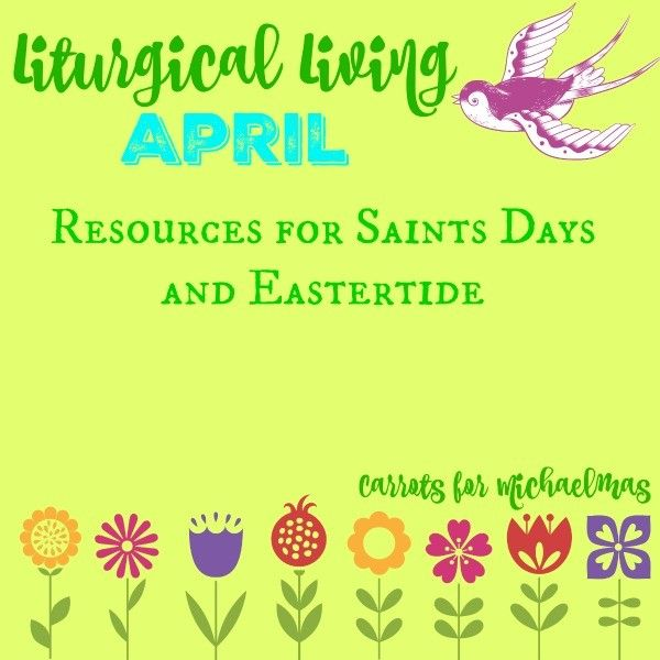 Recipes, Books, and More for Celebrating April Saints Days and Eastertide!