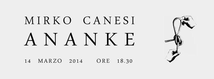 """MIRKO CANESI – """"ANANKE"""", a cura di Andrea Lacarpia Inaugurazione venerdì 14 Marzo 2014 dalle 18.30 alle 21.30 DIMORA ARTICA, via Matteo Maria Boiardo 11 – Milano (MM1 Turro"""