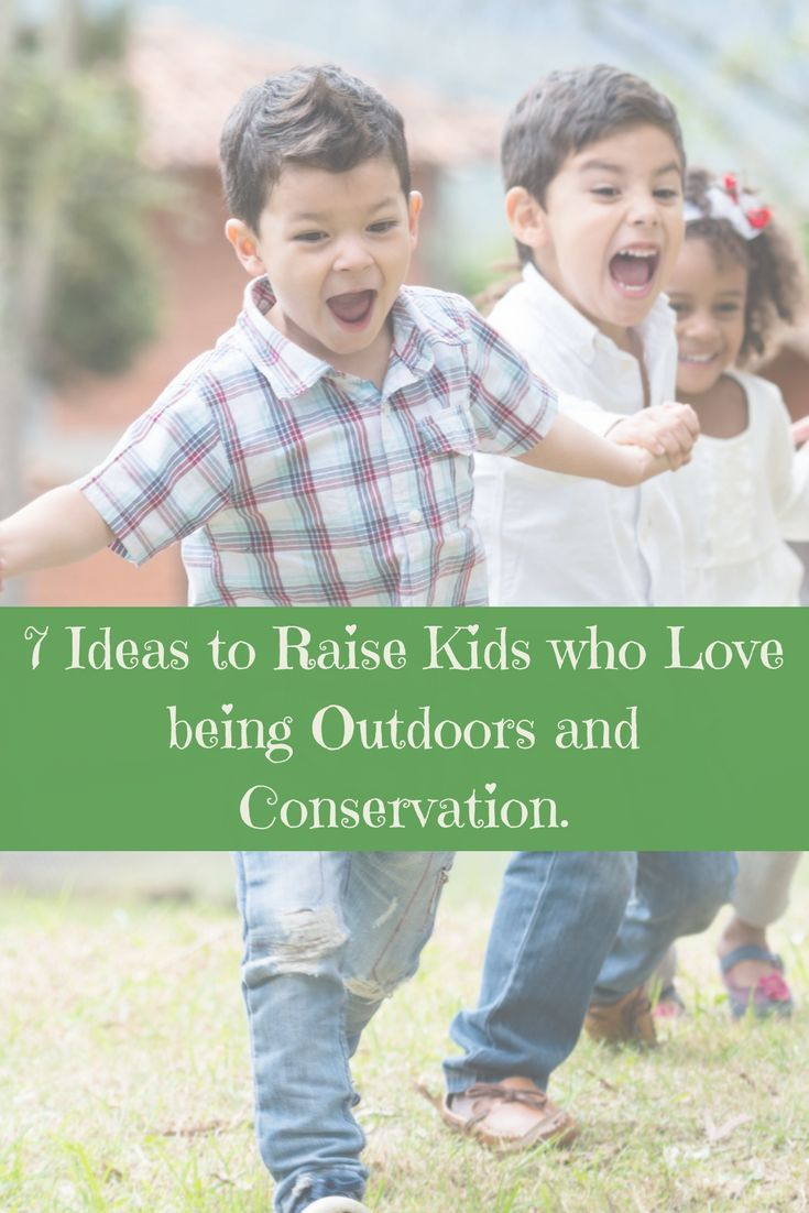 Do you want to raise outdoors enthusiasts, or video game fanatics? Kids won't grow to protect an environment if they have no appreciation for it. Here are 7 fun, easy ways to get them to enjoy being outdoors and conservators of their planet.