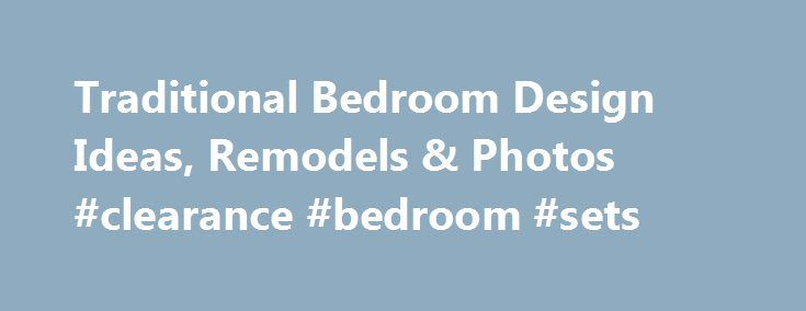 Traditional Bedroom Design Ideas, Remodels & Photos #clearance #bedroom #sets http://bedroom.remmont.com/traditional-bedroom-design-ideas-remodels-photos-clearance-bedroom-sets/  #design bedroom # 109,050 Traditional Bedroom Design Photos The fact that traditional bedrooms are personal spaces often shared with another person makes decorating tricky. One crucial tip to keep in mind as you consider classic bedroom ideas is to forego popular trends or styles in favor of what makes you happy. If…