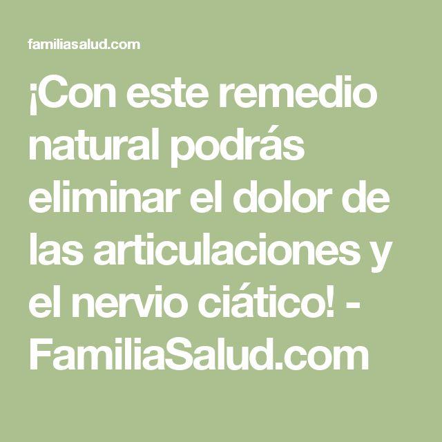 ¡Con este remedio natural podrás eliminar el dolor de las articulaciones y el nervio ciático! - FamiliaSalud.com