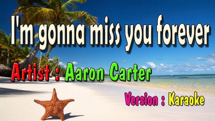I'm gonna miss you forever karaoke | Aaron Carter