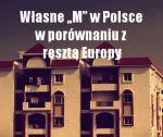 Własne mieszkanie w Polsce posiada znacznie więcej obywateli niż w pozostałych krajach Europy. Nie rozpatrujmy tego jednak jako luksus, a raczej jako ekonomiczną konieczność. W naszym kraju zakup mieszkania na kredyt jest dużo tańszy niż wynajęcie analogicznego lokalu. Własne mieszkanie