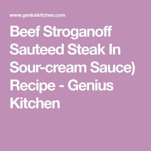 Beef Stroganoff Sauteed Steak In Sour-cream Sauce) Recipe - Genius Kitchen