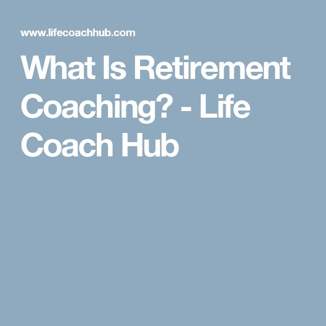 What Is Retirement Coaching? - Life Coach Hub