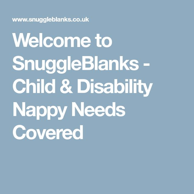 Welcome to SnuggleBlanks - Child & Disability Nappy Needs Covered