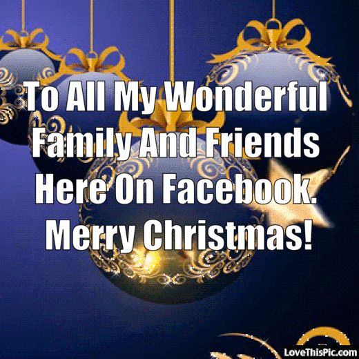 To All My Wonderful Family And Friends On Facebook Merry Christmas christmas merry christmas christmas gifs christmas quotes seasons greetings cute christmas quotes happy holiday christmas quotes for facebook christmas quotes for friends christmas quotes for family