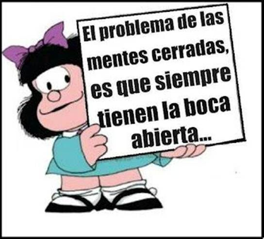 "Mafalda's quotes ""The problem with narrow minds is that they always have their mouth open"""