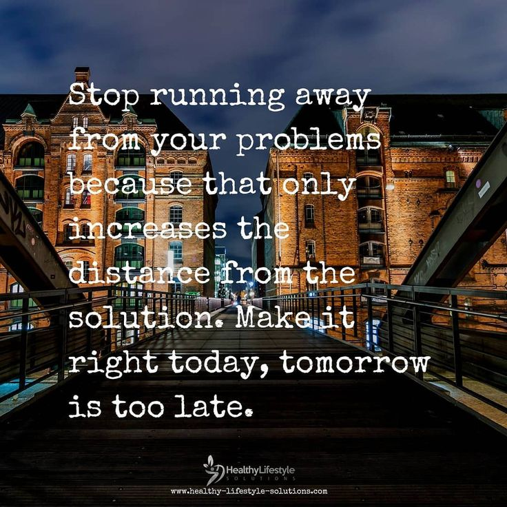 Type YES if you agree. Stop running away from your problems because that only increases the distance from the solution. Make it right today tomorrow is too late. #healthylifesol