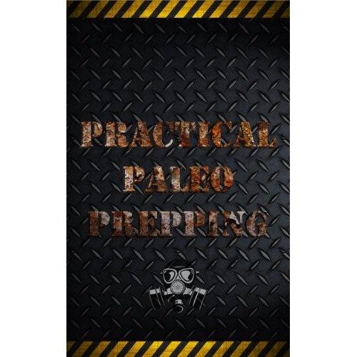 Practical Paleo Prepping: Disasters Prep Survival, Paleo Crossfit, Paleo Prepping, Practical Paleo, Disaster Prep Survival, Paleo Power, Practice Paleo Prep, Practice Paleo Diet