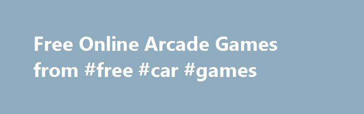 Free Online Arcade Games from #free #car #games  Arcade Games blast off on Addicting Games Free Arcade Games Online & More at AddictingGames.com! Everybody loves the classics, including