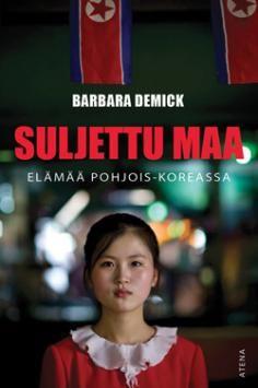 Barbara Demick: Suljettu maa - Elämää Pohjois-Koreassa