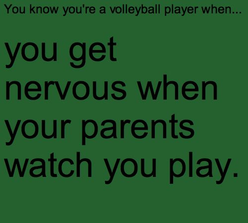 You know you're a volleyball player when... Yeah and my dad always yells super loud and its kinda embarrassing.