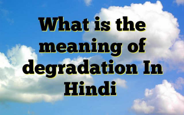 What is the meaning of degradation In Hindi Meaning of  degradation in Hindi  SYNONYMS AND OTHER WORDS FOR degradation  गिरावट→downward trend,Decadence,deceleratation,Degradation,degression,down turn पतन→Fall,anticlimax,debacle,Degradation,degression,depressing अवनति→inclination,ebb tide,Decadence,Degeneration...