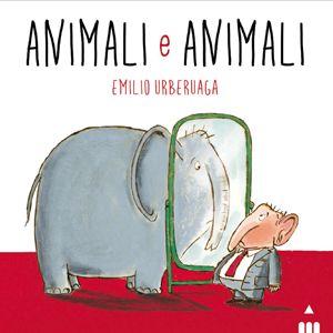 Animali e Animali. di Emilio Urberuaga traduzione di Chiara Stancati Lapis Edizioni, 2014