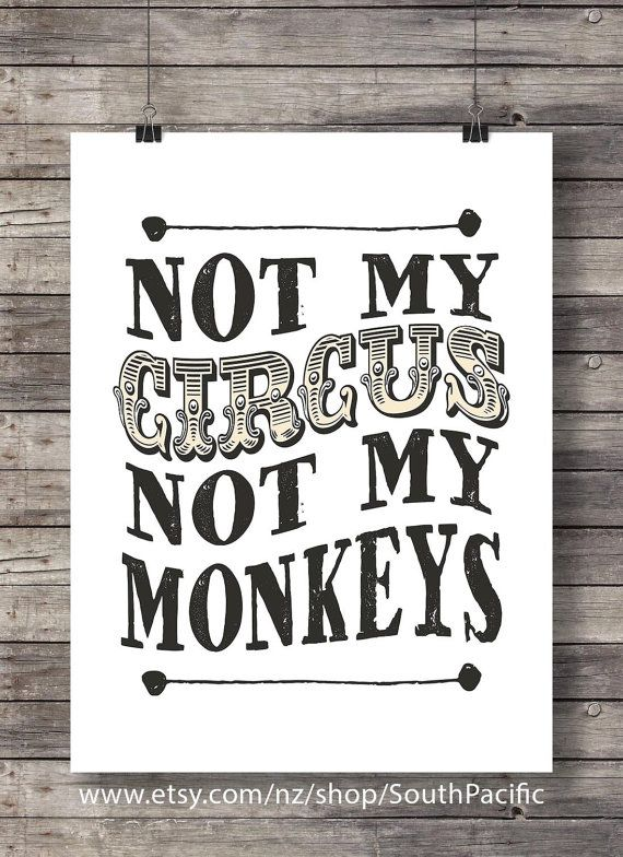 Not my circus not my monkeys  Polish Proverb  by SouthPacific