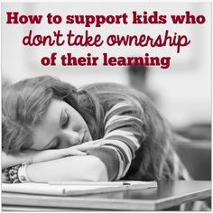Tips for supporting kids who don't take ownership of their learning - read the comments too!!